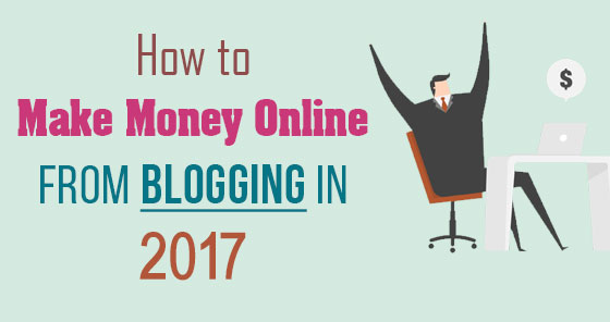 How to Make Money Online from Blogging in 2017