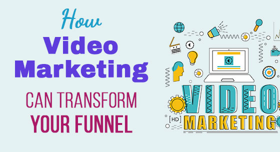 How Video Marketing Can Transform Your Funnel