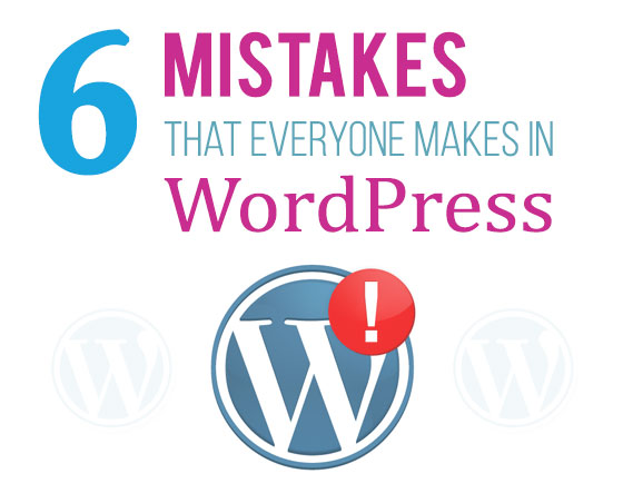 Top 6 Mistakes That Everyone Makes in WordPress