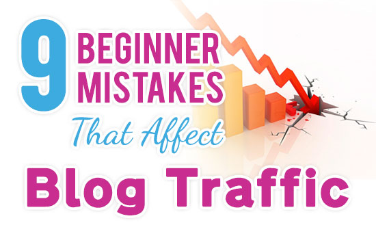 Avoid 9 Beginner Mistakes That Affect Your Blogs Traffic