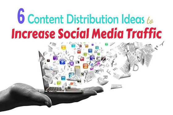 6 Content Distribution Ideas for Increased Social Media Traffic