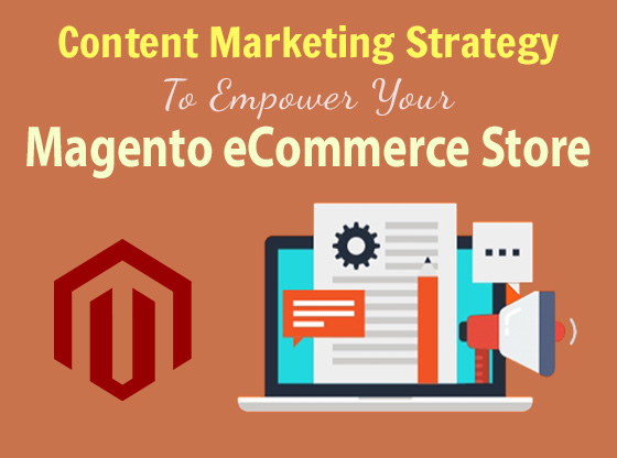 Content Marketing Strategy to Empower your Magento eCommerce Store