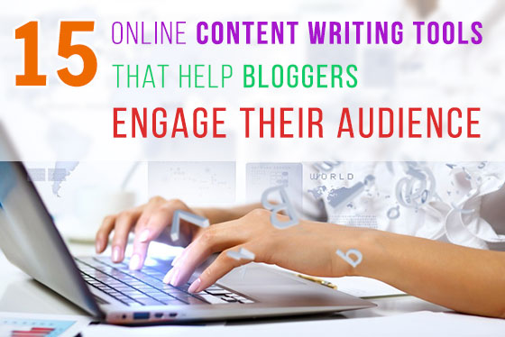 15 Online Content Writing Tools That Help Bloggers Engage Their Audience