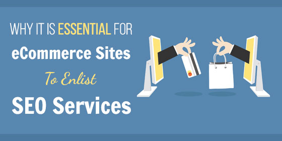 Why It Is Essential for eCommerce Sites To Enlist SEO Services