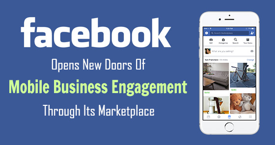 Facebook Opens New Doors Of Mobile Business Engagement Through Its Marketplace