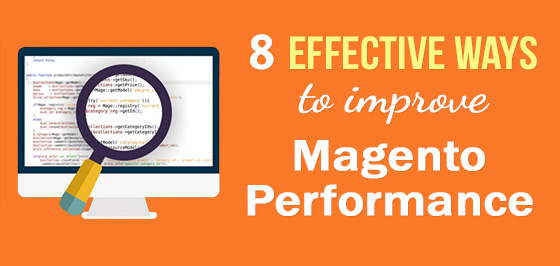 8 Effective Ways to Improve Magento Performance
