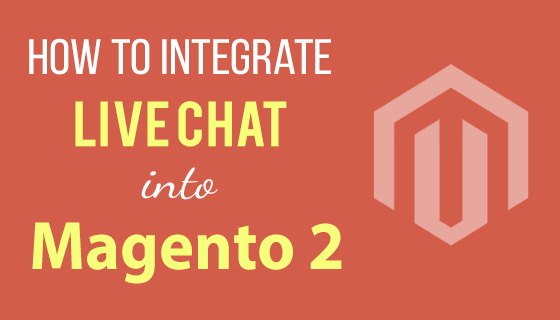 How to Integrate Live Chat into Magento2