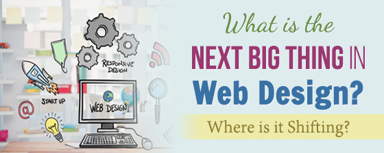 What Is The Next Big Thing In Web Design? Where Is It Shifting?