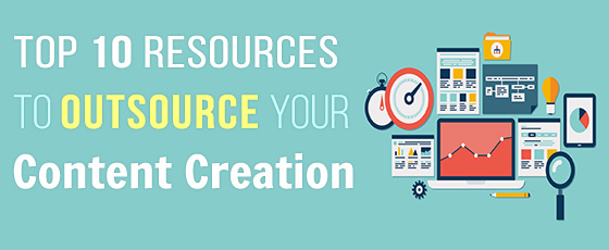 Top 10 Resources to Outsource Your Content Creation