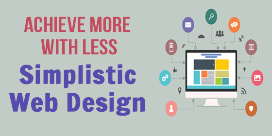 Achieve More With Less - Simplistic Web Design