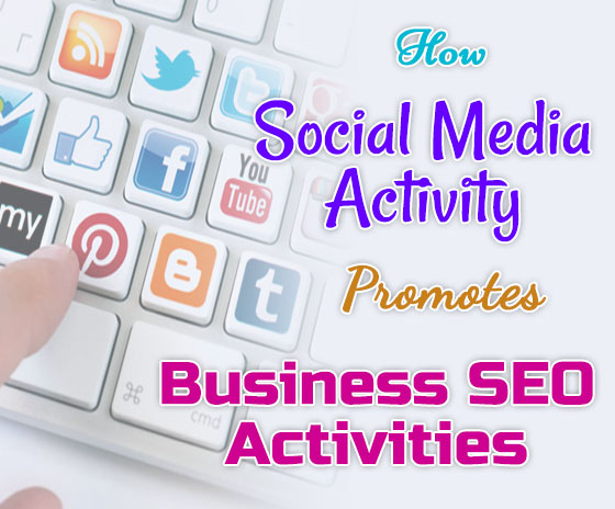 Learn How Social Media Activity Promotes Your Business SEO Activities