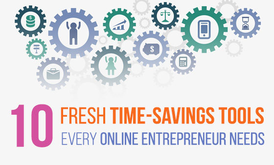 10 Fresh Time-Savings Tools Every Online Entrepreneur Needs