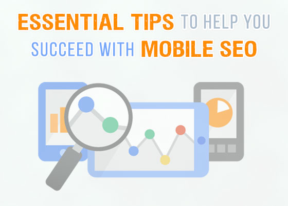 Essential Tips to Help You Succeed with Mobile SEO