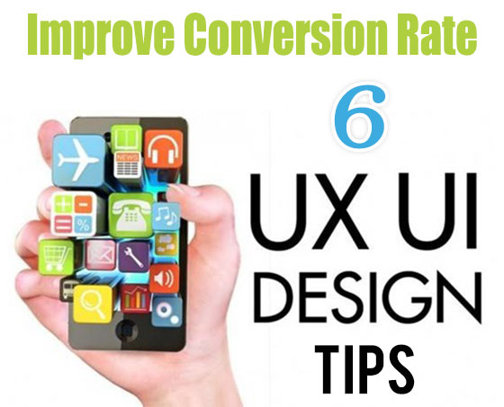 6 UI/UX designing tips that can improve your conversion rates