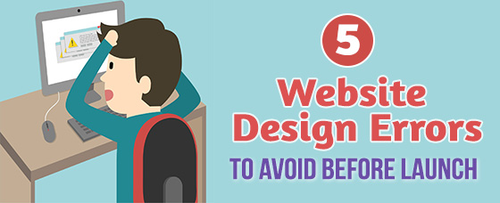 5 Website Design Errors To Avoid Before Launch