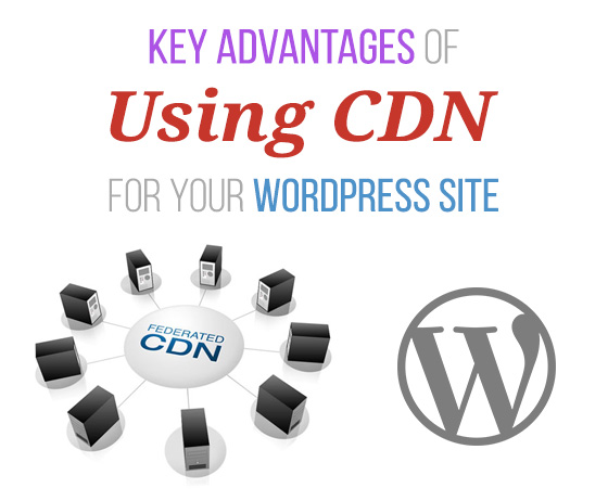 Key Advantages of Using CDN for Your WordPress Site