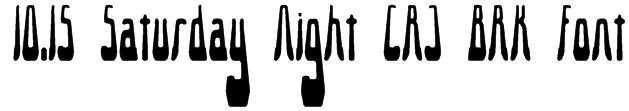 10.15 Saturday Night [R] -BRK- Font