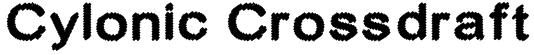 Cylonic Crossdraft Font