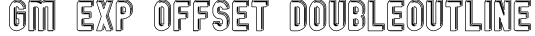 GM Exp Offset Doubleoutline Font