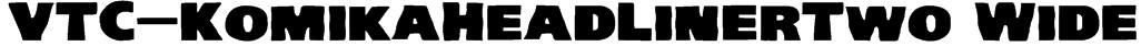 VTC-KomikaHeadLinerTwo Wide Font