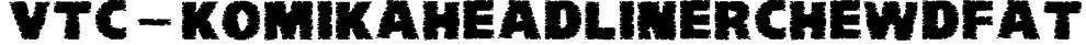 VTC-KomikaHeadLinerChewdFat Font