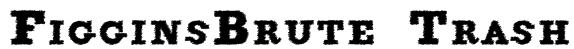 FigginsBrute Trash Font