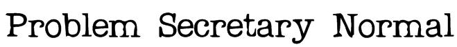 Problem Secretary Normal Font