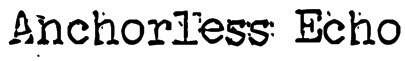 Anchorless Echo Font