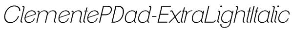 ClementePDad-ExtraLightItalic Font