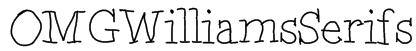 OMGWilliamsSerifs Font