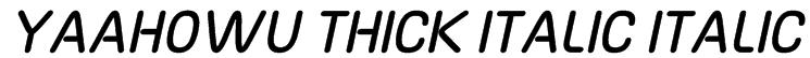Yaahowu Thick Italic Italic Font
