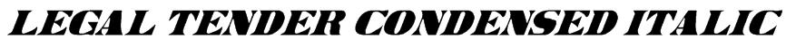 Legal Tender Condensed Italic Font