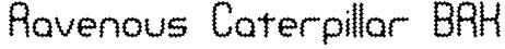 Ravenous Caterpillar BRK Font
