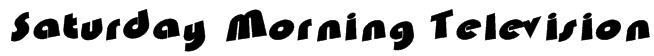 Saturday Morning Television Font