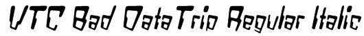VTC Bad DataTrip Regular Italic Font