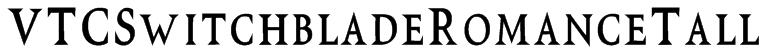 VTCSwitchbladeRomanceTall Font