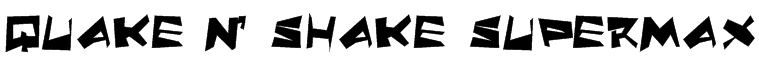 Quake & Shake SuperMax Font