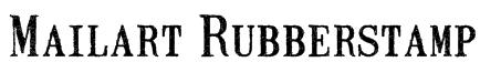 Mailart Rubberstamp Font