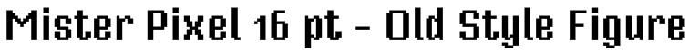 Mister Pixel 16 pt - Old Style Figure Font
