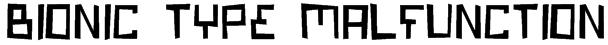 Bionic Type Malfunction Font