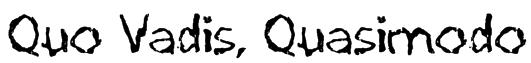 Quo Vadis, Quasimodo Font