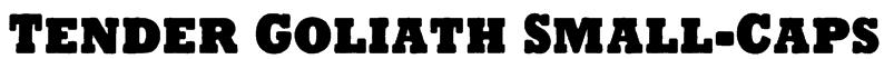 Tender Goliath Small-Caps Font