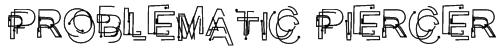 Problematic Piercer Font
