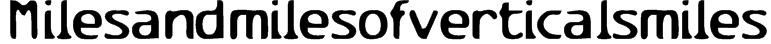 Milesandmilesofverticalsmiles Font