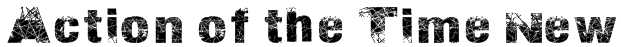 Action of the Time New Font